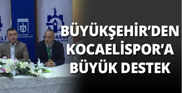 Büyükşehir'den Kocaelispor'a büyük destek