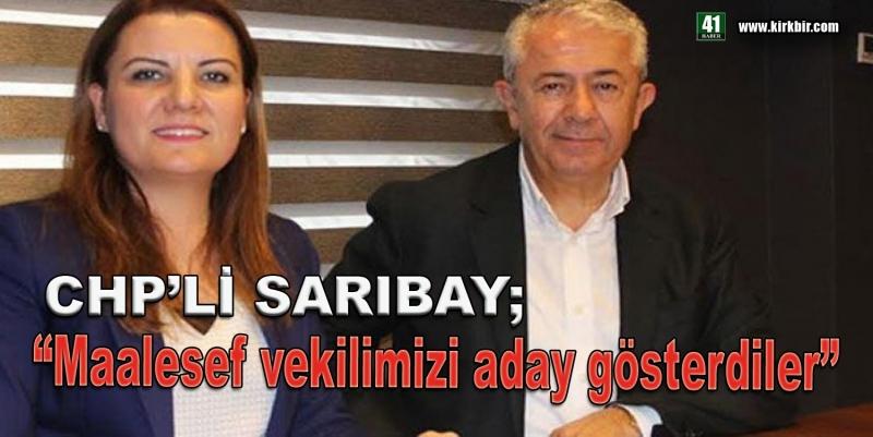CHP'Lİ SARIBAY; Maalesef Vekilimizi Aday Gösterdiler