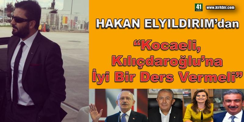 HAKAN ELYILDIRIM'dan 'Kocaeli, Kılıçdaroğlu'na İyi Bir Ders Vermeli'