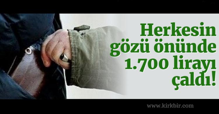 HERKESİN GÖZÜNÜN ÖNÜNDE 1.700 LİRAYI ÇALDI