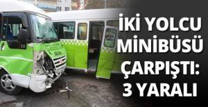 İki yolcu minibüsü çarpıştı: 3 yaralı