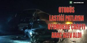 OTOBÜS LASTİĞİ PATLAYAN OTOMOBİLE ÇARPTI, ARAÇ ALEV ALDI