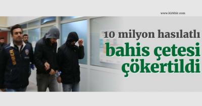 10 MİLYON HASILATLI BAHİS ÇETESİ ÇÖKERTİLDİ
