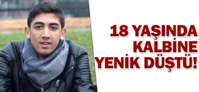 18 yaşında kalp krizinden öldü