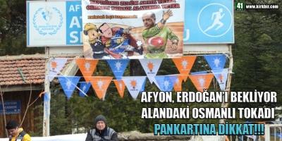 AFYON ERDOĞAN'I BEKLİYOR! ALANDAKİ OSMANLI TOKADI AFİŞİNE DİKKAT!