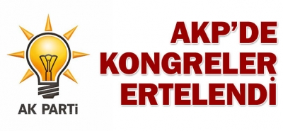 AK PARTİ'DE KONGRELER ERTELENDİ!