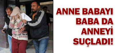 ANNE BABAYI, BABA ANNEYİ SUÇLADI!