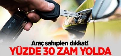 Araç sahipleri dikkat! Yüzde 30 zam yolda!