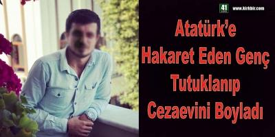 ATATÜRK'E HAKARET EDEN DERİNCE'Lİ GENÇ CEZAEVİNE GÖNDERİLDİ