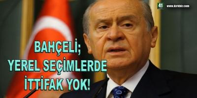 BAHÇELİ RESMEN AÇIKLADI; 'SEÇİMLERDE İTTİFAK YOK'