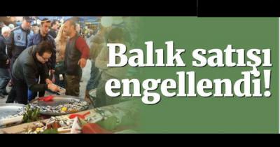 BALIK SATIŞI ENGELLENDİ