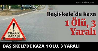 BAŞSKELE'DE KAZA 1 ÖLÜ 3 YARALI