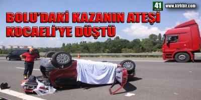 BOLU'DAKİ KAZANIN ATEŞİ KOCAELİ'YE DÜŞTÜ