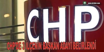 CHP'DE 3 İLÇENİN BAŞKAN ADAYI BELİRLENDİ