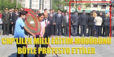 CHP'LİLER MİLLİ EĞİTİM MÜDÜRÜNÜ BÖYLE PROTESTO ETTİLER