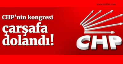 CHP'NİN KONGRESİNİ TAM ANLAMIYLA ÇARŞAFA DOLANDI