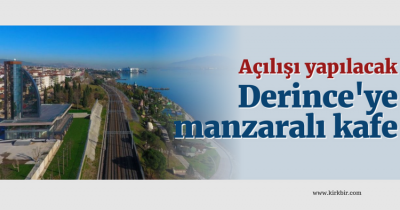 DERİNCE'YE MANZARALI HAVALI KAFE