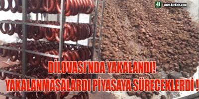 DİLOVASI'NDA YAKALANDI! YAKALANMASAYDI PİYASAYA SÜRECEKLERDİ!