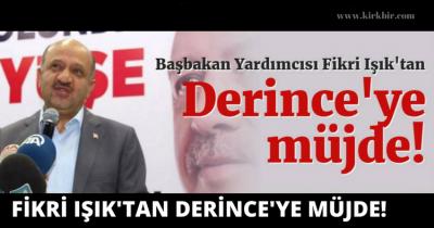 FİKRİ IŞIK'TAN DERİNCE'YE MÜJDE