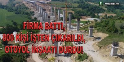 FİRMA BATTI, 800 KİŞİ İŞTEN ÇIKARILDI, OTOYOL DURDU