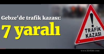 GEBZE'DE TRAFİK KAZASI 7 YARALI