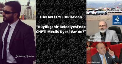 HAKAN ELYILDIRIM'dan 'BÜYÜKŞEHİR BELEDİYESİ'NDE CHP'Lİ MECLİS ÜYESİ VAR MI?'