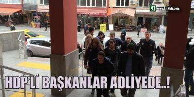 HDP'Lİ BAŞKANLAR HAKİM KARŞISINDA