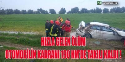 HIZLA GELEN ÖLÜM, OTOMOBİLİN KADRANI 190 KM'DE TAKILI KALDI