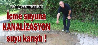 İÇME SUYUNA KANALİZASYON KARIŞTI. 70 KİŞİ ZEHİRLENDİ