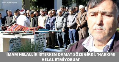 İMAM HELALLİK İSTERKEN DAMAT SÖZE GİRDİ 'HAKKIMI HELAL ETMİYORUM'