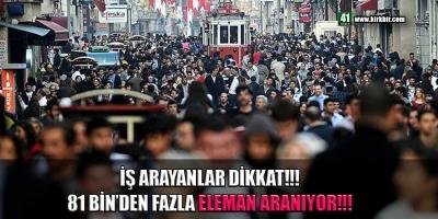 İŞ ARAYANLAR DİKKAT! 81 BİN'DEN FAZLA ELEMAN ARANIYOR