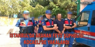 İSTANBUL'DA ARANAN FETÖ ŞÜPHELİSİ KOCAELİ'DE YAKALANDI