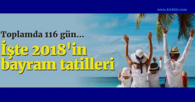 İŞTE 2018'DEKİ 116 TATİL GÜNÜ