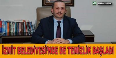 İZMİT BELEDİYESİ'NDE DE TEMİZLİK BAŞLADI