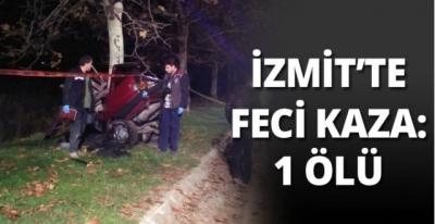 İzmit'te feci trafik kazası 1 kişi ölü