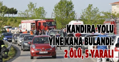 KANDIRA YOLU YİNE KANA BULANDI, 2 ÖLÜ 5 YARALI