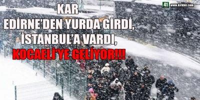 KAR İSTANBUL'A ULAŞTI, KOCAELİ'YE GELİYOR