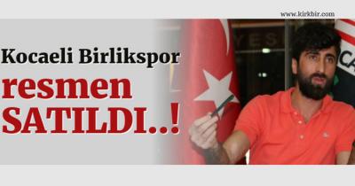KOCAELİ BİRLİKSPOR RESMEN SATILDI