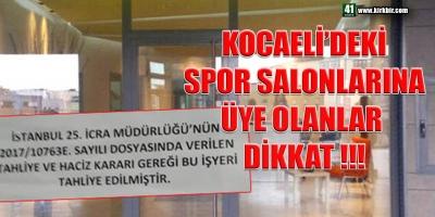 KOCAELİ'DEKİ SPOR SALONLARINA ÜYE OLANLAR DİKKAT!