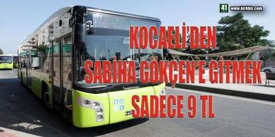 KOCAELİ'DEN SABİHA GÖKÇEN HAVALİMANI'NA GİTMEK SADECE 9 TL