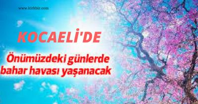 KOCAELİ'YE BAHAR HAVASI GELİYOR
