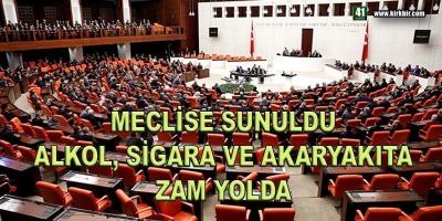 MECLİSE SUNULDU ALKOL, SİGARA VE AKARYAKITA ZAM YOLDA