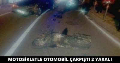 MOTOSİKLETLE OTOMOBİL ÇARPIŞTI 2 KİŞİ YARALANDI