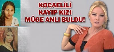 MÜGE ANLI KOCAELİ'Lİ KAYIP KIZI BULDU!