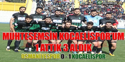 MUHTEŞEMSİN KOCAELİSPOR'UM. 1 ATTIK 3 ALDIK