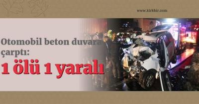 OTOMOBİL BETON DUVARA ÇARPTI 1 KİŞİ ÖLDÜ