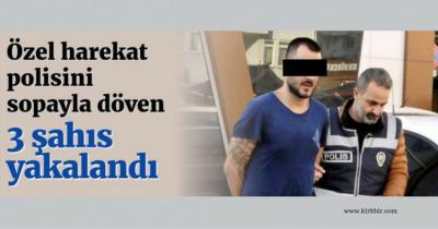 ÖZEL HAREKAT POLİSİNİ DÖVEN 3 ŞAHIS TUTUKLANDI