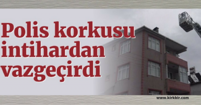 POLİS KORKUSU İNTİHARDAN VAZGEÇİRDİ