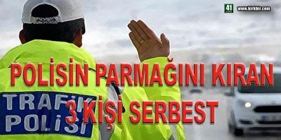 POLİSİN PARMAĞINI KIRAN 3 KİŞİ SERBEST