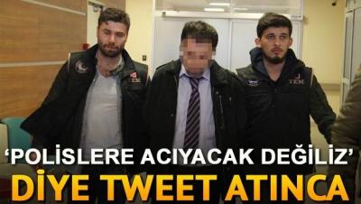 'Polislere acıyacak değiliz' diye tweet attı, gözaltına alındı
